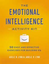 The Emotional Intelligence Activity Kit: 50 Easy and Effective Exercises for Building EQ