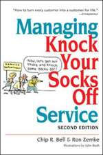 Managing Knock Your Socks Off Service: Second Edition revisions by Chip Bell and Dave Zielinski
