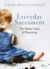 Everyday Sacrament:  The Messy Grace of Parenting