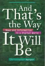 And That's the Way It Will Be: News and Information in a Digital World