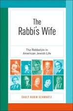 The Rabbias Wife: The Rebbetzin in American Jewish Life