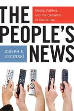 The People's News:  Media, Politics, and the Demands of Capitalism