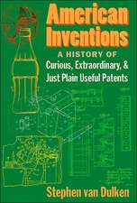American Inventions:  A History of Curious, Extraordiary, and Just Plain Useful Patents