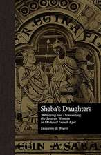 Sheba's Daughters:  Whitening and Demonizing the Saracen Woman in Medieval French Epic