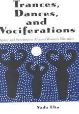 Trances, Dances and Vociferations:  Agency and Resistance in Africana Women's Narratives