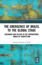 The Emergence of Brazil to the Global Stage