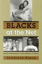 Blacks at the Net:  Black Achievement in the History of Tennis, Volume 2