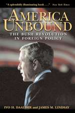 America Unbound: The Bush Revolution in Foreign Policy