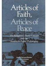 Articles of Faith, Articles of Peace: The Religious Liberty Clauses and the American Public Philosophy