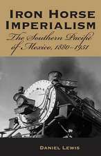 Iron Horse Imperialism: The Southern Pacific of Mexico, 1880-1951