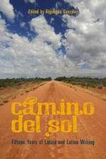 Camino del Sol: Fifteen Years of Latina and Latino Writing