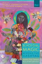 Black Girl Magic Beyond the Hashtag: Twenty-First-Century Acts of Self-Definition