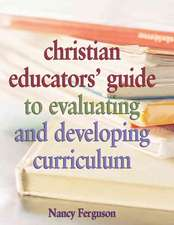 Christian Educators' Guide to Evaluating and Developing Curriculum