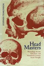 Head Masters: Phrenology, Secular Education, and Nineteenth-Century Social Thought