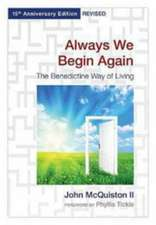 Always We Begin Again:  The Benedictine Way of Living
