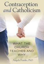 Contraception and Catholicism:  What the Church Teaches and Why