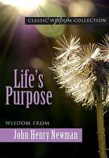 Life's Purpose:  Wisdom from John Henry Newman