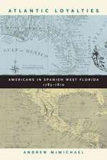 Atlantic Loyalties:  Americans in Spanish West Florida, 1785-1810