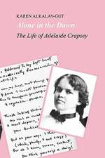 Alone in the Dawn:  The Life of Adelaide Crapsey