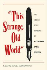 This Strange, Old World and Other Book Reviews by Katherine Anne Porter