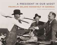 A President in Our Midst:  Franklin Delano Roosevelt in Georgia