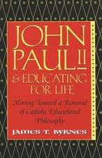John Paul II & Educating for Life:  Moving Toward a Renewal of Catholic Educational Philosophy