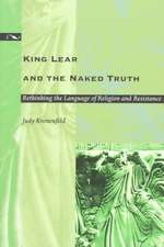 """""""King Lear"""" and the Naked Truth:  Rethinking the Language of Religion and Resistance"""