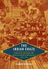 The Indian Craze:  Primitivism, Modernism, and Transculturation in American Art, 1890-1915