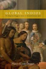 Global Indios:  The Indigenous Struggle for Justice in Sixteenth-Century Spain