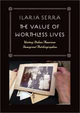 The Value of Worthless Lives:  Writing Italian American Immigrant Autobiographies