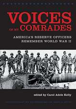 Voices of My Comrades:  America's Reserve Officers Remember World War II