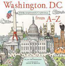 Washington, D.C.: Our Nation's Capitol from A-Z