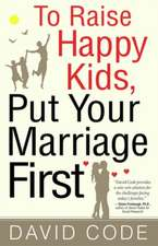 To Raise Happy Kids, Put Your Marriage First