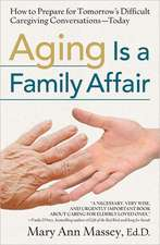 Aging Is a Family Affair: How to Prepare for Tomorrow's Difficult Caregiving ConversationsToday