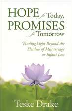 Hope for Today, Promises for Tomorrow:  Finding Light Beyond the Shadow of Miscarriage or Infant Loss