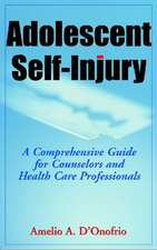 Adolescent Self-Injury Adolescent Self-Injury:  A Comprehensive Guide for Counselors and Health Care Professa Comprehensive Guide for Counselors and He