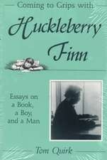 Coming to Grips with Huckleberry Finn: Essays on a Book, a Boy, and a Man