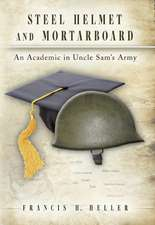 Steel Helmet and Mortarboard: An Academic in Uncle Sam's Army
