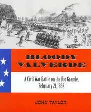 Bloody Valverde:  A Civil War Battle on the Rio Grande, February 21, 1892