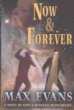 Now and Forever:  A Novel of Love and Betrayal Reincarnate
