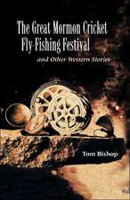 The Great Mormon Cricket Fly-Fishing Festival and Other Western Stories