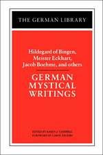 German Mystical Writings: Hildegard of Bingen, Meister Eckhart, Jacob Boehme, and others