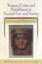 Women, Crime and Punishment in Ancient Law and Society: Volume 1: The Ancient Near East
