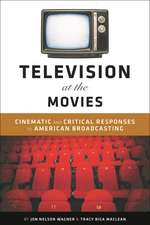 Television at the Movies: Cinematic and Critical Responses to American Broadcasting