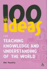 100 Ideas for Teaching Knowledge and Understanding of the World