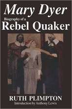 Mary Dyer: Biography of a Rebel Quaker