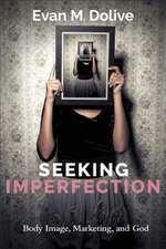 Seeking Imperfection:  Body Image, Marketing, and God