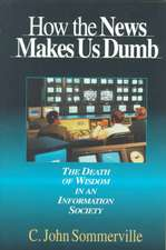 The How the News Makes Us Dumb:  A Field Guide for Your Spiritual Journey