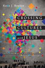 Crossing Cultures with Jesus:  Sharing Good News with Sensitivity and Grace