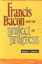Francis Bacon and the Project of Progress